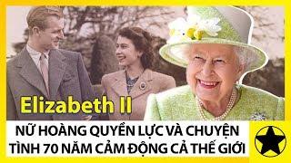 Elizabeth II - Nữ Hoàng Quyền Lực Của Nước Anh Và Chuyện Tình 70 Làm Cảm Động Cả Thế Giới