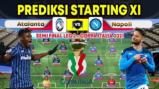 ATALANTA VS NAPOLI - PREDIKSI STARTING LINE UP | SEMIFINAL LEG 2 COPPA ITALIA 2021