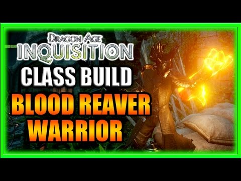 Dragon Age Inquisition – Class Build – Reaver Warrior!