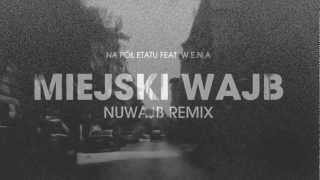 Na Pół Etatu feat. W.E.N.A - MIEJSKI WAJB (NUWAJB REMIX)