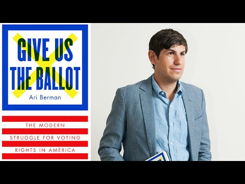 Ari Berman on Give Us The Ballot: The Modern Struggle for Voting Rights in America