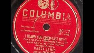 Harry James & His Orch. (Helen Forrest). I Heard You Cried Last Night (Columbia 36677, 1942)