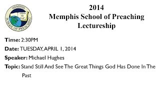 2:30PM Class - Stand Still And See The Great Things God Has Done In The Past - Michael Hughes