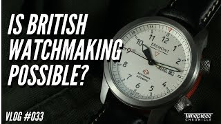 Is British Watchmaking Possible?   Vlog #033