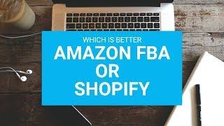 AMAZON FBA I SHOPIFY I WHICH IS BETTER