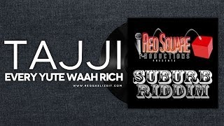 Tajji - Every Yute Waah Rich - Suburb Riddim - Red Square Productions - March 2014