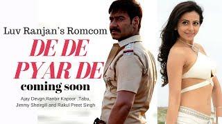 101 Interesting Facts : De De Pyar De : Ajay Devgn   Ranbir Kapoor   Luv Ranjan   RomCom !