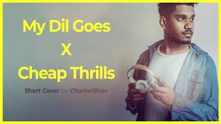 Cheap Thrills x My Dil Goes (Short Hindi Mashup Cover)