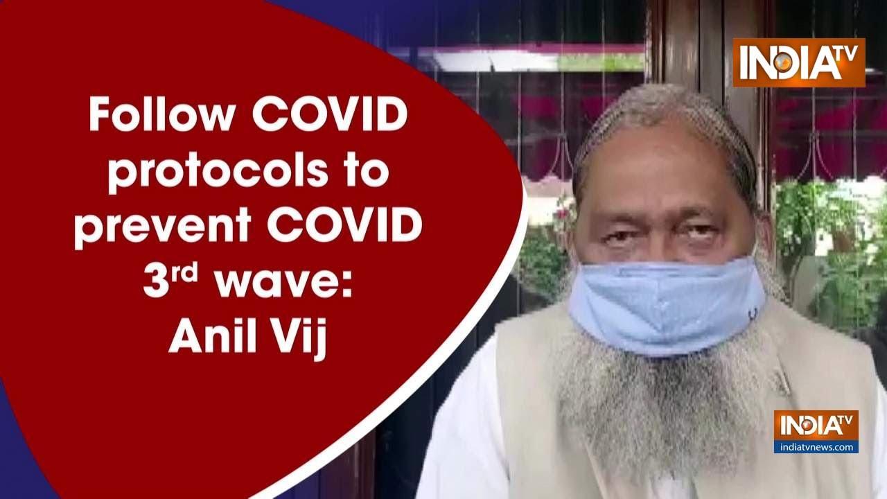 Follow COVID Protocols to Prevent COVID 3rd Wave: Anil Vij
