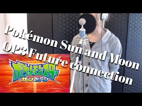 Pokemon Sun And Moon Opening 3 Future Connection Vocal Cover