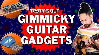 Testing Gimmicky Guitar Gadgets