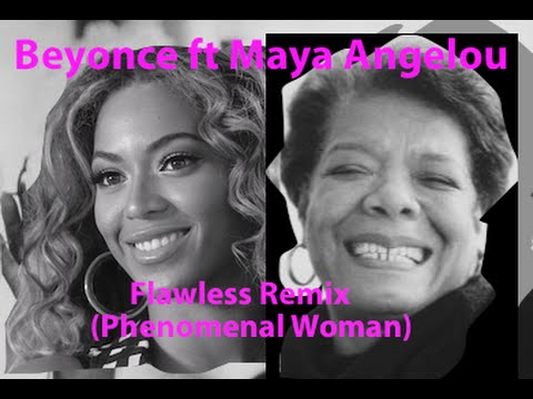 Beyonce Ft. Maya Angelou Flawless REMIX (Phenomenal Woman)
