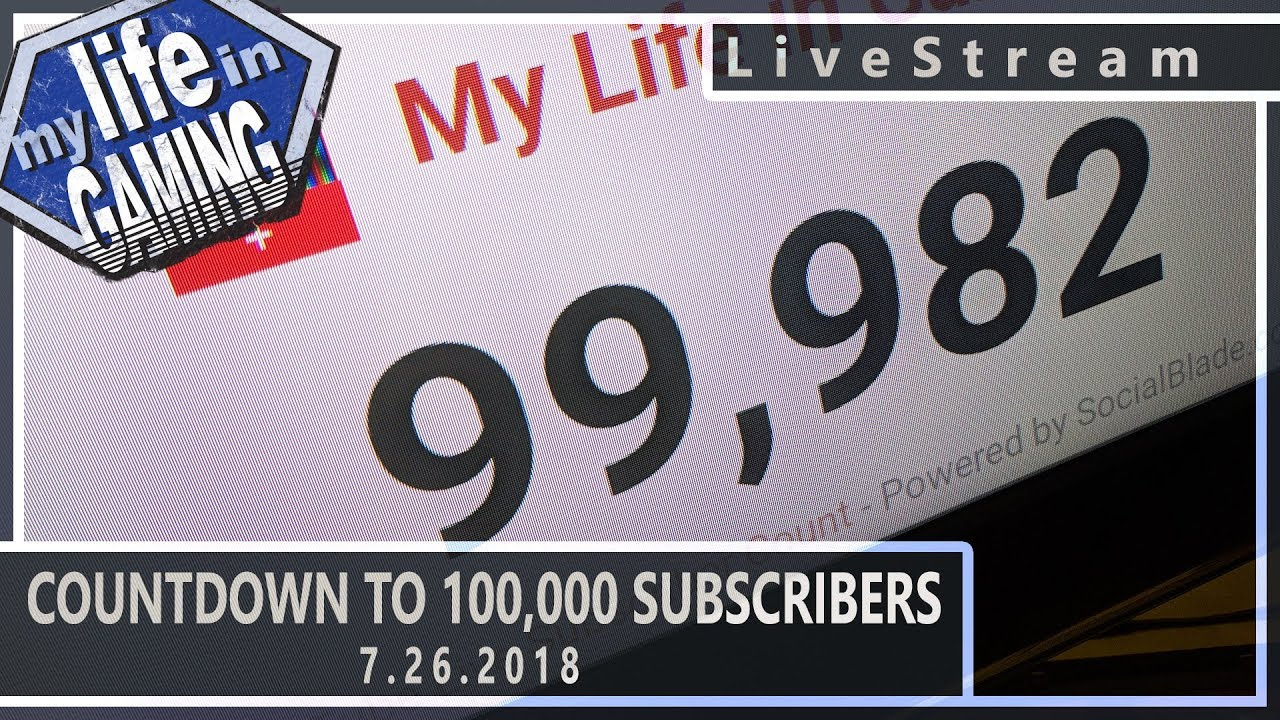 Countdown to 100,000 Subscribers! :: 7.26.2018 LiveStream / MY LIFE IN GAMING - Countdown to 100,000 Subscribers! :: 7.26.2018 LiveStream / MY LIFE IN GAMING