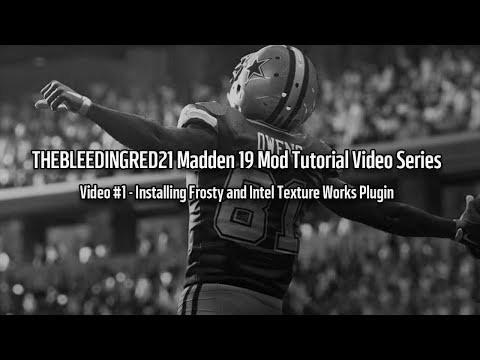 Madden 19 Modding Tutorial Series #1 - Installing Frosty Editor And Intel Texture Works Plugin