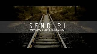 SENDIRI - JhoviGerry x Ipey BHC x Sultan,R (Official Audio 2018)