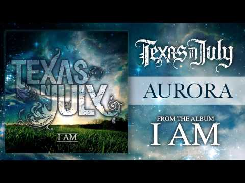 Texas In July - Aurora (I AM VERSION)