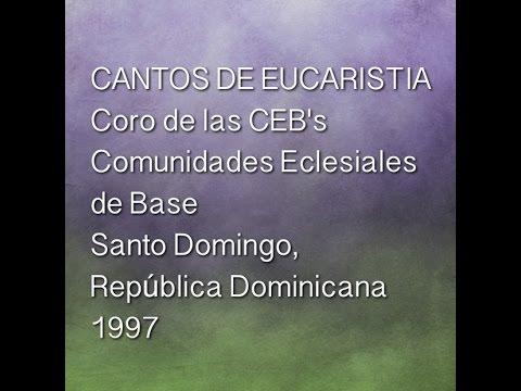 CANTOS DE EUCARISTIA, COMPARTIR Y ESPERANZA - CORO DE LAS CEBS SANTO DOMINGO, R.D. *