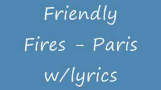 Friendly Fires - Paris w/lyrics