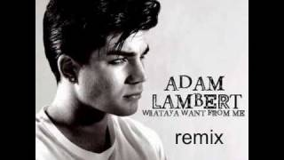 Adam Lambert what do you want from me remix