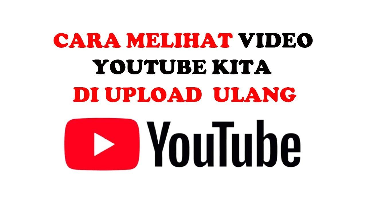cara melihat video youtube kita di reupload