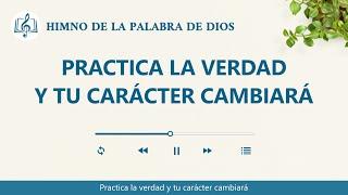 Himno cristiano | Practica la verdad y tu carácter cambiará