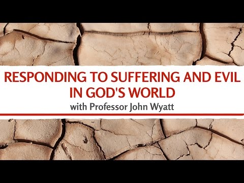 Responding to Suffering and Evil in God's World