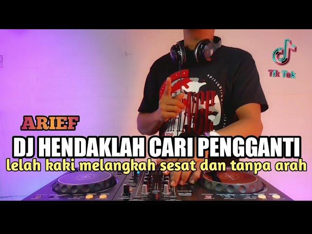 DJ HENDAKLAH CARI PENGGANTI ARIEF | LELAH KAKI MELANGKAH SESAT DAN TANPA ARAH REMIX VIRAL TIKTOK
