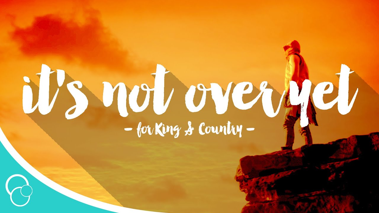 For King Country Its Not Over Yet Lyric Video Youtube