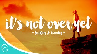 for king country   its not over yet lyric video