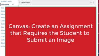 Canvas: Create Assignment Requiring to Students to Submit an Image