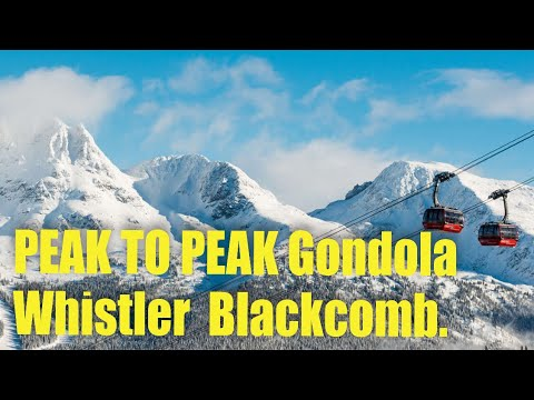 Whistler - Blackcomb, BC Vancouver / Peak To Peak 360 Gondola