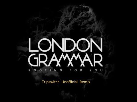 London Grammar - Rooting For You (Tripswitch Unofficial Remix)
