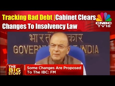 Tracking Bad Debt | Cabinet Clears Changes To Insolvency Law | CNBC TV18