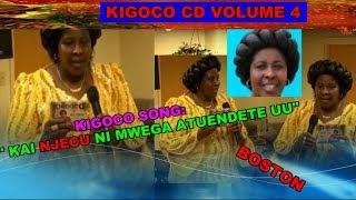 "kikuyu btm tv boston: KIGOCO song ""KAI NJICU NIMWEGA ATWENDETE UU"" by Rev Dorcas karanja"