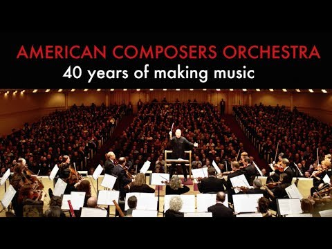 American Composers Orchestra - 40 years of making music