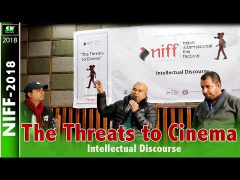 The threats to Cinema |   Panel discussion  |  NIFF-2018  | Pokhara