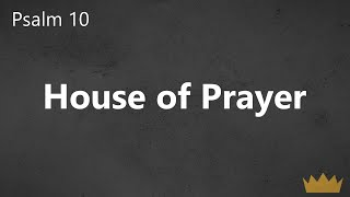 Psalm 10 House of Prayer