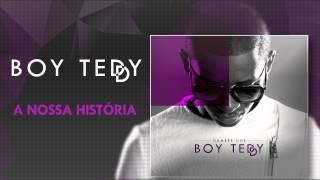 Boy Teddy - A Nossa História (Official Audio)