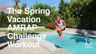 The Spring Vacation AMRAP Challenge Workout