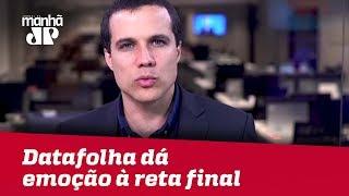 Certo ou errado, Datafolha dá emoção à reta final | Felipe Moura Brasil