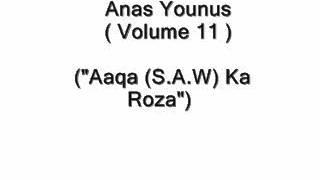 Anas  younus ( Vol 11) Aaqa (S.A.W) Ka Roza Naat