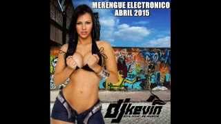 MERENGUE ELECTRONICO ABRIL 2015 DJ KEVIN LOBO