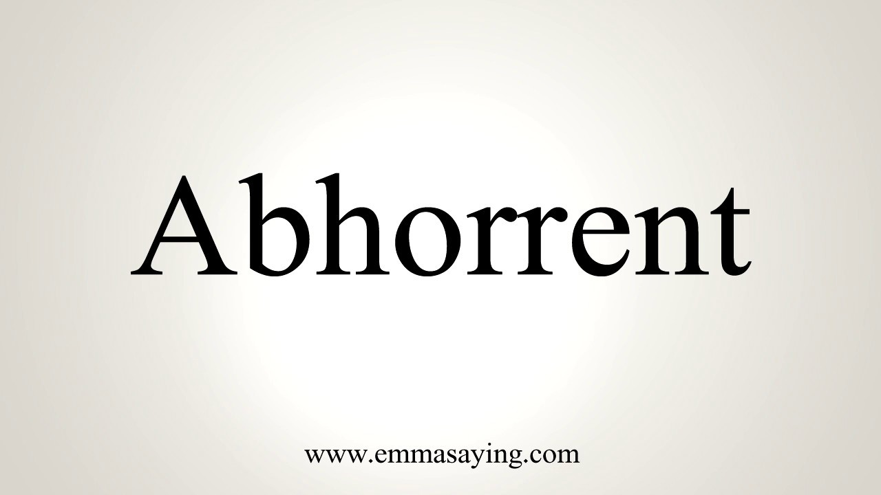 How To Pronounce Abhorrent