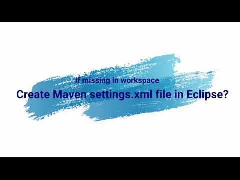 How To Add Maven Settings Xml File In Eclipse? If Missing In Workspace