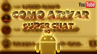 Como Ativar SUPER CHAT Pelo Android | YouTube