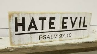 Sabbath Day Gathering: Hate Evil