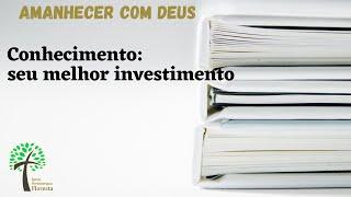 Conhecimento: Seu melhor investimento // Amanhecer com Deus // Igreja Presbiteriana Floresta - GV