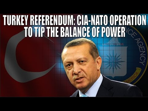 Turkey Referendum: CIA-NATO Operation to Tip the Balance of