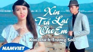 Xin Trả Cho Em - Kim Thư ft Trường Sơn [MV HD OFFICIAL]