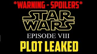 Star Wars Episode 8 *MAJOR SPOILERS* - PLOT LEAKED by Lucasfilm Employee !?